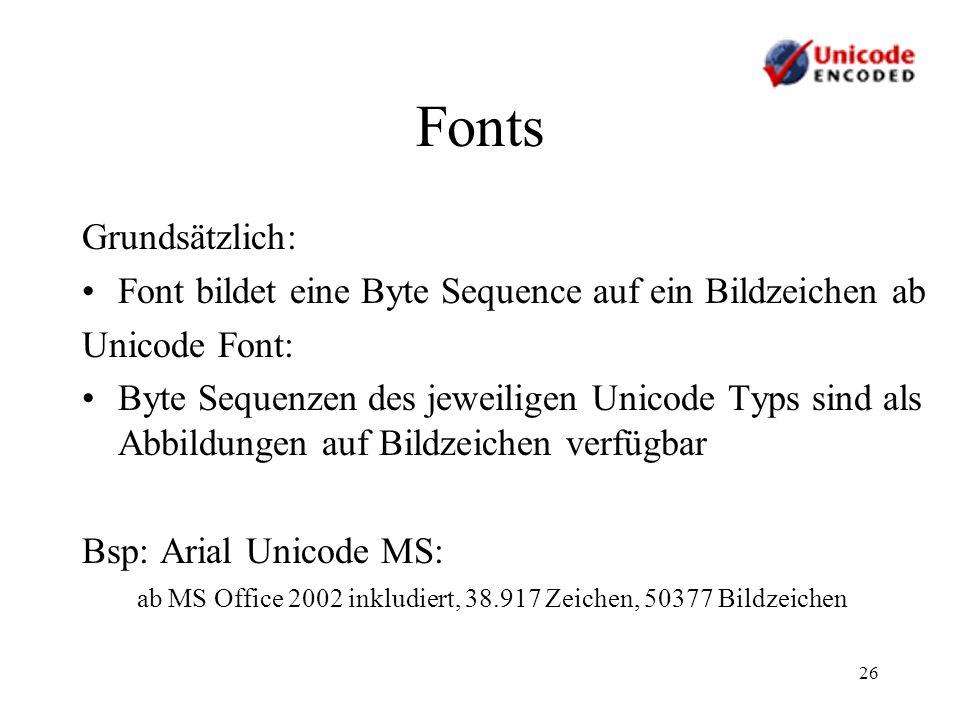 26 Fonts Grundsätzlich: Font bildet eine Byte Sequence auf ein Bildzeichen ab Unicode Font: Byte Sequenzen des jeweiligen Unicode Typs sind als Abbild