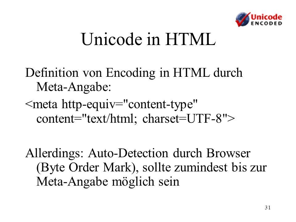 31 Unicode in HTML Definition von Encoding in HTML durch Meta-Angabe: Allerdings: Auto-Detection durch Browser (Byte Order Mark), sollte zumindest bis
