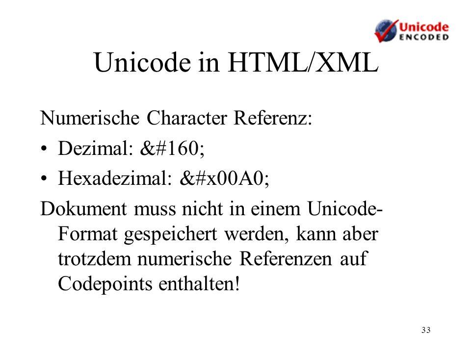 33 Unicode in HTML/XML Numerische Character Referenz: Dezimal:  Hexadezimal:  Dokument muss nicht in einem Unicode- Format gespeichert w