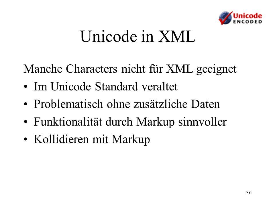 36 Unicode in XML Manche Characters nicht für XML geeignet Im Unicode Standard veraltet Problematisch ohne zusätzliche Daten Funktionalität durch Mark