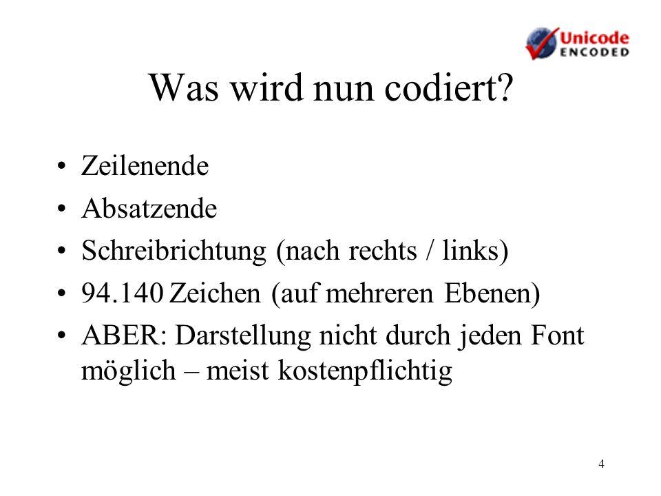 4 Was wird nun codiert? Zeilenende Absatzende Schreibrichtung (nach rechts / links) 94.140 Zeichen (auf mehreren Ebenen) ABER: Darstellung nicht durch