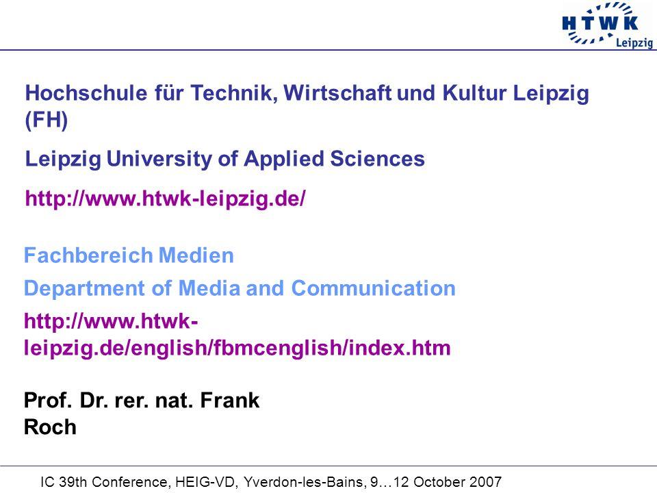 Hochschule für Technik, Wirtschaft und Kultur Leipzig (FH) Leipzig University of Applied Sciences http://www.htwk-leipzig.de/ Fachbereich Medien Department of Media and Communication http://www.htwk- leipzig.de/english/fbmcenglish/index.htm Prof.