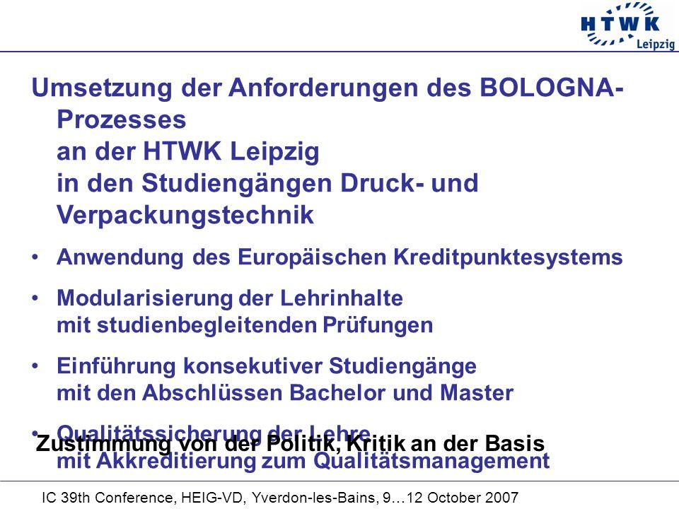 IC 39th Conference, HEIG-VD, Yverdon-les-Bains, 9…12 October 2007 Einführung konsekutiver Studiengänge, Bachelor und Master HTWK Bachelor-Studium als Ingenieur-Grundausbildung, dem Dipl.-Ing.