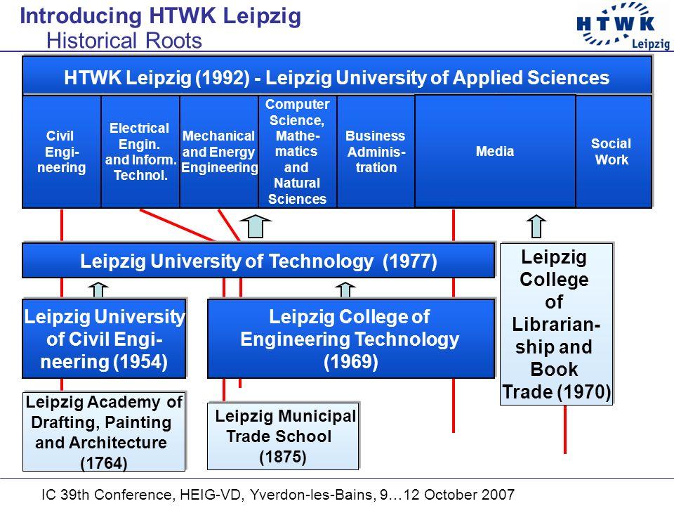 IC 39th Conference, HEIG-VD, Yverdon-les-Bains, 9…12 October 2007 HTWK Leipzig (1992) - Leipzig University of Applied Sciences Civil Engi- neering Civ
