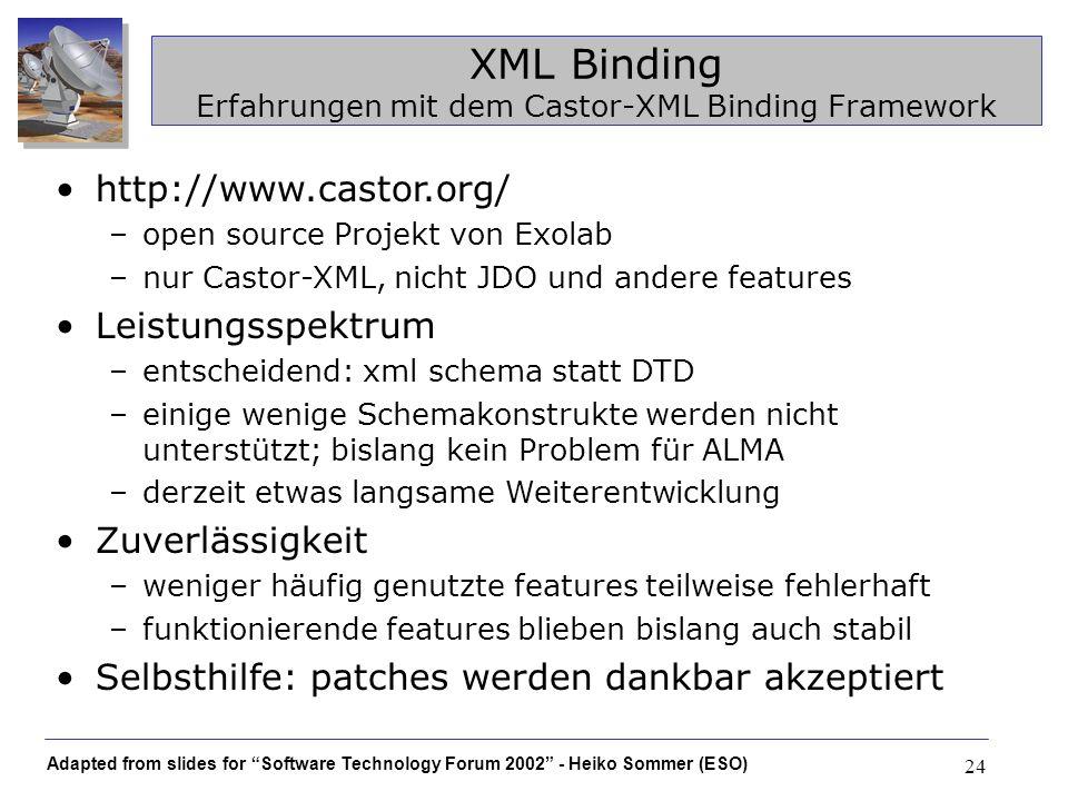 Adapted from slides for Software Technology Forum 2002 - Heiko Sommer (ESO) 24 XML Binding Erfahrungen mit dem Castor-XML Binding Framework http://www