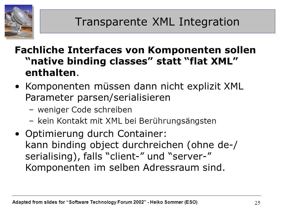Adapted from slides for Software Technology Forum 2002 - Heiko Sommer (ESO) 25 Transparente XML Integration Fachliche Interfaces von Komponenten solle