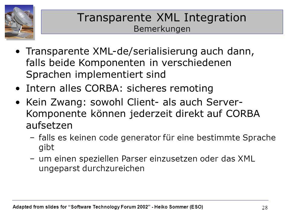 Adapted from slides for Software Technology Forum 2002 - Heiko Sommer (ESO) 28 Transparente XML Integration Bemerkungen Transparente XML-de/serialisie
