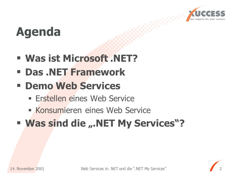 Web Services in.NET und die.NET My Services 14. November 2001 2 Agenda Was ist Microsoft.NET.