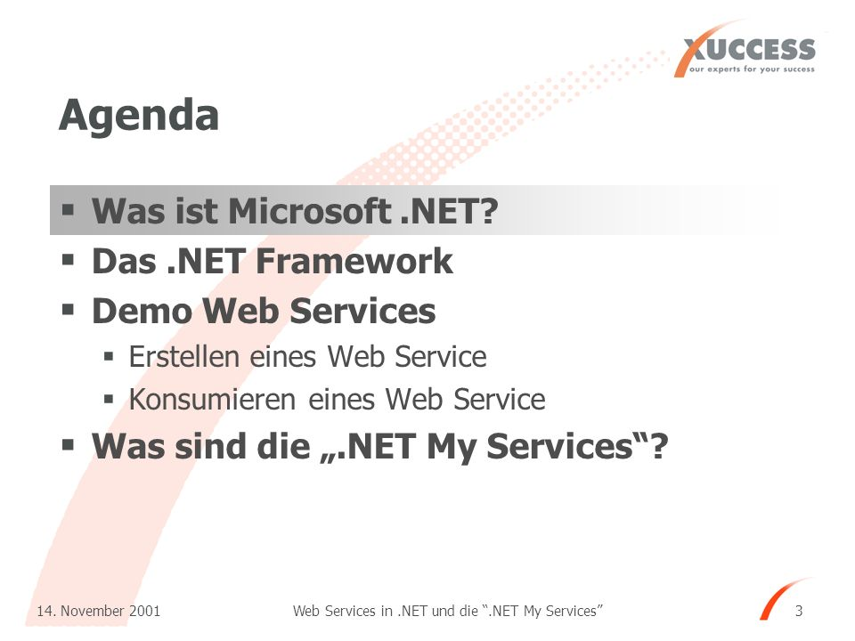 Web Services in.NET und die.NET My Services 14. November 2001 3 Agenda Was ist Microsoft.NET.