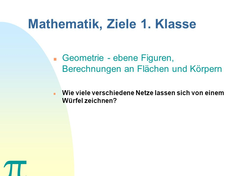 Mathematik, Ziele 1. Klasse n Algebra - Rechnen mit Variablen als Platzhalter für Zahlen, Gleichungen und Ungleichungen n 101 * t > 1010101