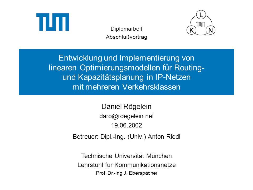 Technische Universität München Lehrstuhl für Kommunikationsnetze Prof. Dr.-Ing J. Eberspächer Diplomarbeit Abschlußvortrag Entwicklung und Implementie