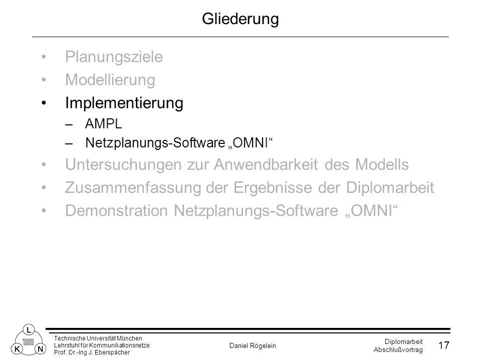 Technische Universität München Lehrstuhl für Kommunikationsnetze Prof. Dr.-Ing J. Eberspächer Daniel Rögelein Diplomarbeit Abschlußvortrag 17 Gliederu