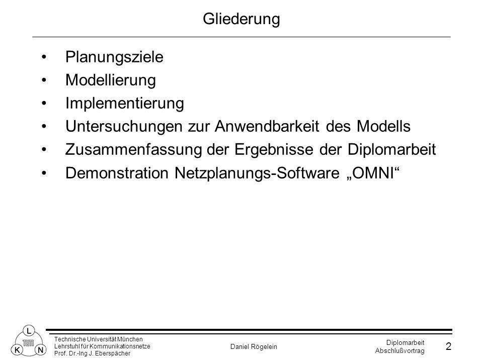 Technische Universität München Lehrstuhl für Kommunikationsnetze Prof. Dr.-Ing J. Eberspächer Daniel Rögelein Diplomarbeit Abschlußvortrag 2 Gliederun