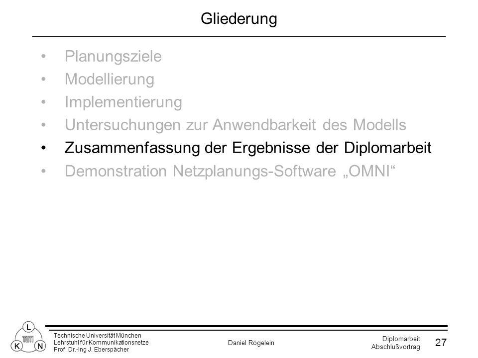 Technische Universität München Lehrstuhl für Kommunikationsnetze Prof. Dr.-Ing J. Eberspächer Daniel Rögelein Diplomarbeit Abschlußvortrag 27 Gliederu