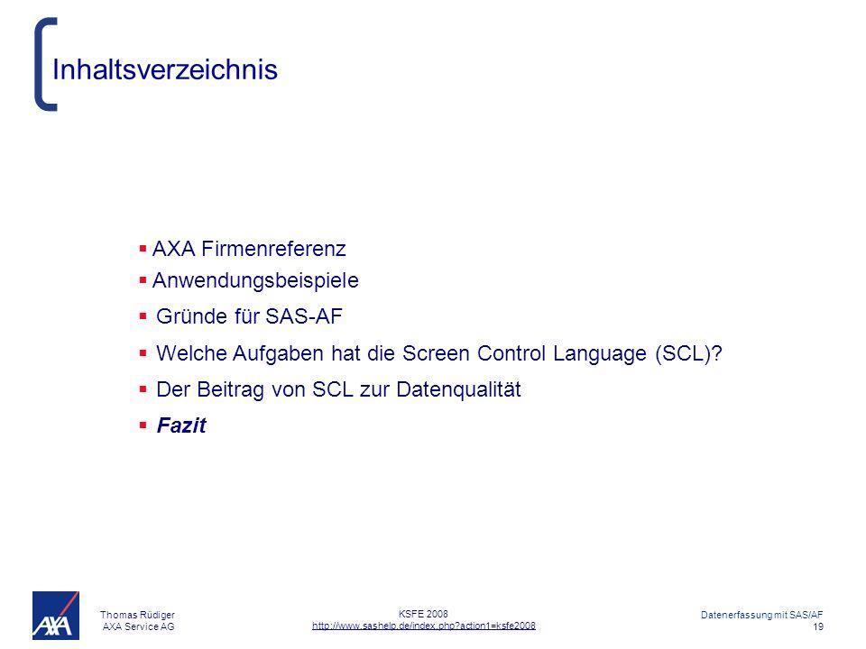 Thomas Rüdiger AXA Service AG Datenerfassung mit SAS/AF 19 KSFE 2008 http://www.sashelp.de/index.php?action1=ksfe2008 Inhaltsverzeichnis AXA Firmenreferenz Anwendungsbeispiele Gründe für SAS-AF Welche Aufgaben hat die Screen Control Language (SCL).