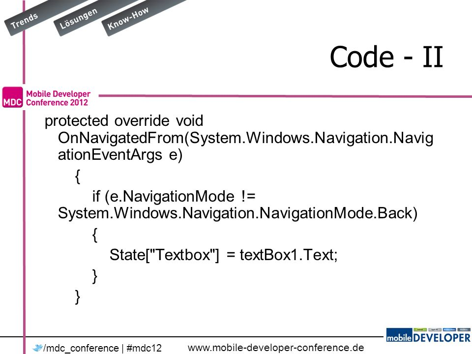 www.mobile-developer-conference.de /mdc_conference | #mdc12 Code - II protected override void OnNavigatedFrom(System.Windows.Navigation.Navig ationEve