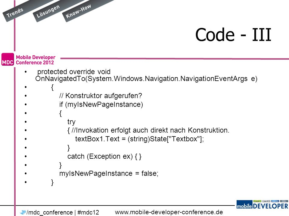 www.mobile-developer-conference.de /mdc_conference | #mdc12 Code - III protected override void OnNavigatedTo(System.Windows.Navigation.NavigationEventArgs e) { // Konstruktor aufgerufen.