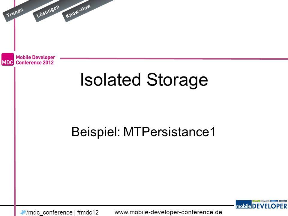 www.mobile-developer-conference.de /mdc_conference | #mdc12 Datei lesen private void CmdRead_Click(object sender, RoutedEventArgs e) { try { IsolatedStorageFile x = IsolatedStorageFile.GetUserStoreForApplication(); IsolatedStorageFileStream myStream = new IsolatedStorageFileStream( settings.tmgn , System.IO.FileMode.Open, x); StreamReader reader = new StreamReader(myStream); textBox1.Text = reader.ReadToEnd(); reader.Close(); }