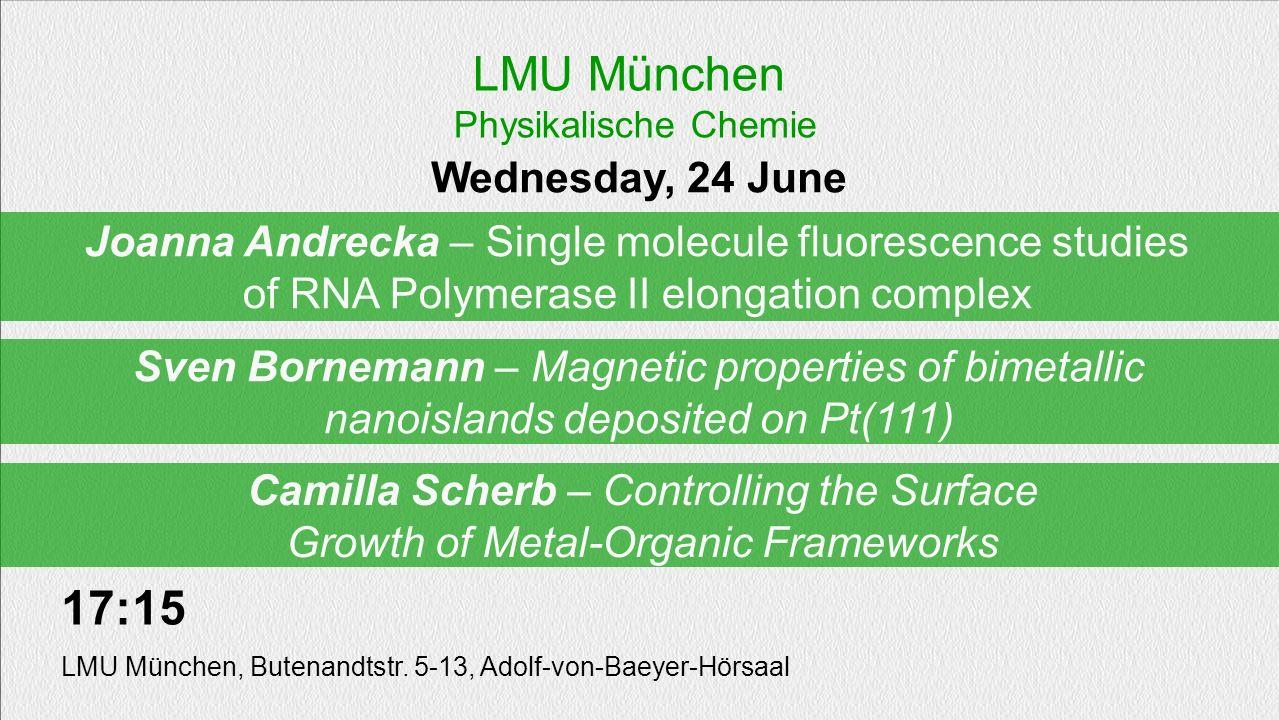 Joanna Andrecka – Single molecule fluorescence studies of RNA Polymerase II elongation complex Wednesday, 24 June LMU München Physikalische Chemie 17: