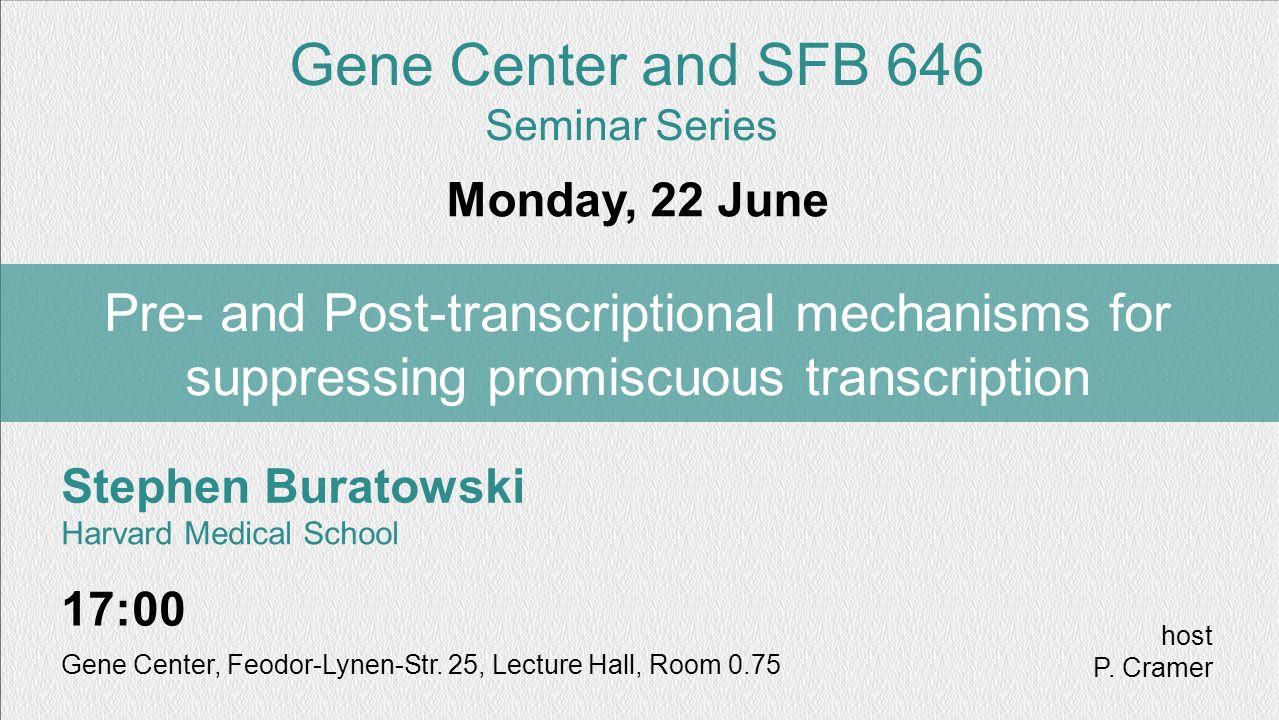 Stephen Buratowski Harvard Medical School Pre- and Post-transcriptional mechanisms for suppressing promiscuous transcription Monday, 22 June Gene Cent
