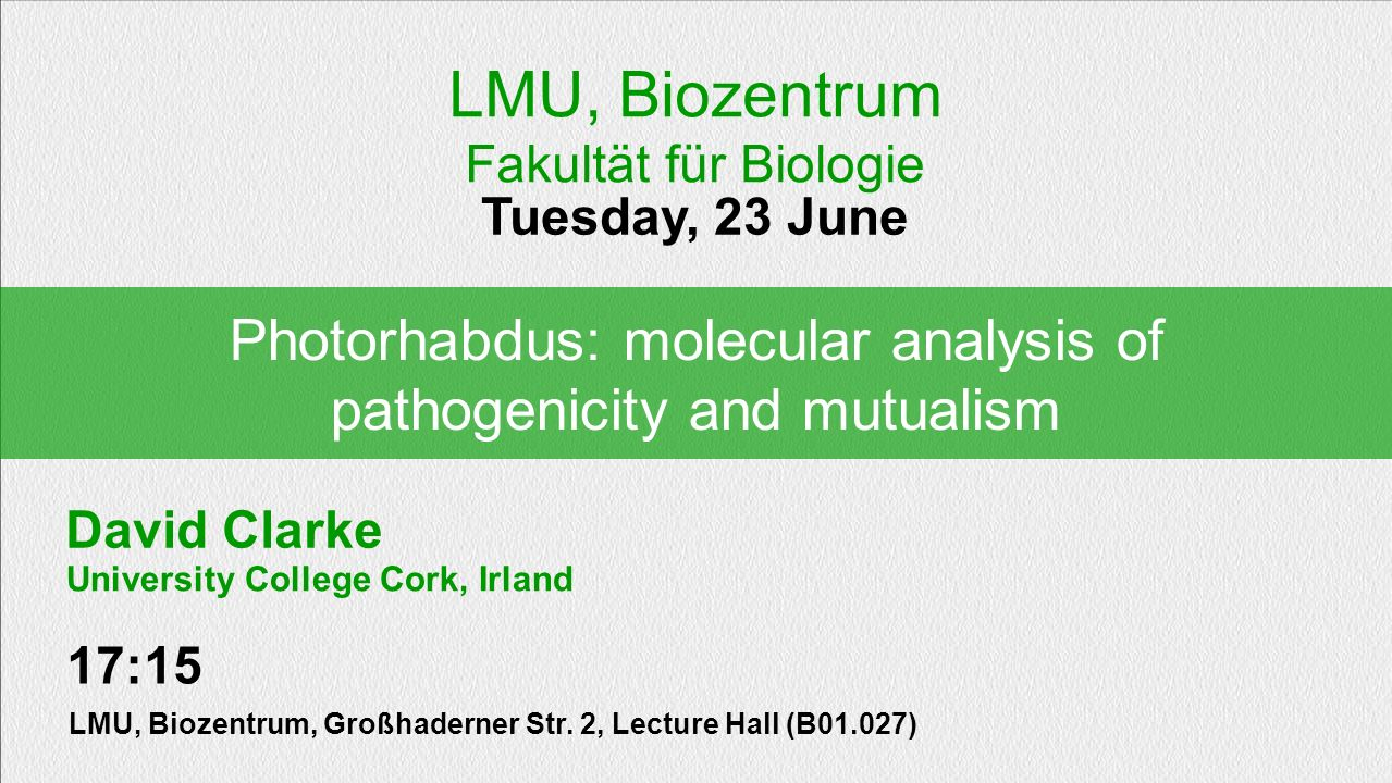 Photorhabdus: molecular analysis of pathogenicity and mutualism Tuesday, 23 June LMU, Biozentrum Fakultät für Biologie 17:15 LMU, Biozentrum, Großhade