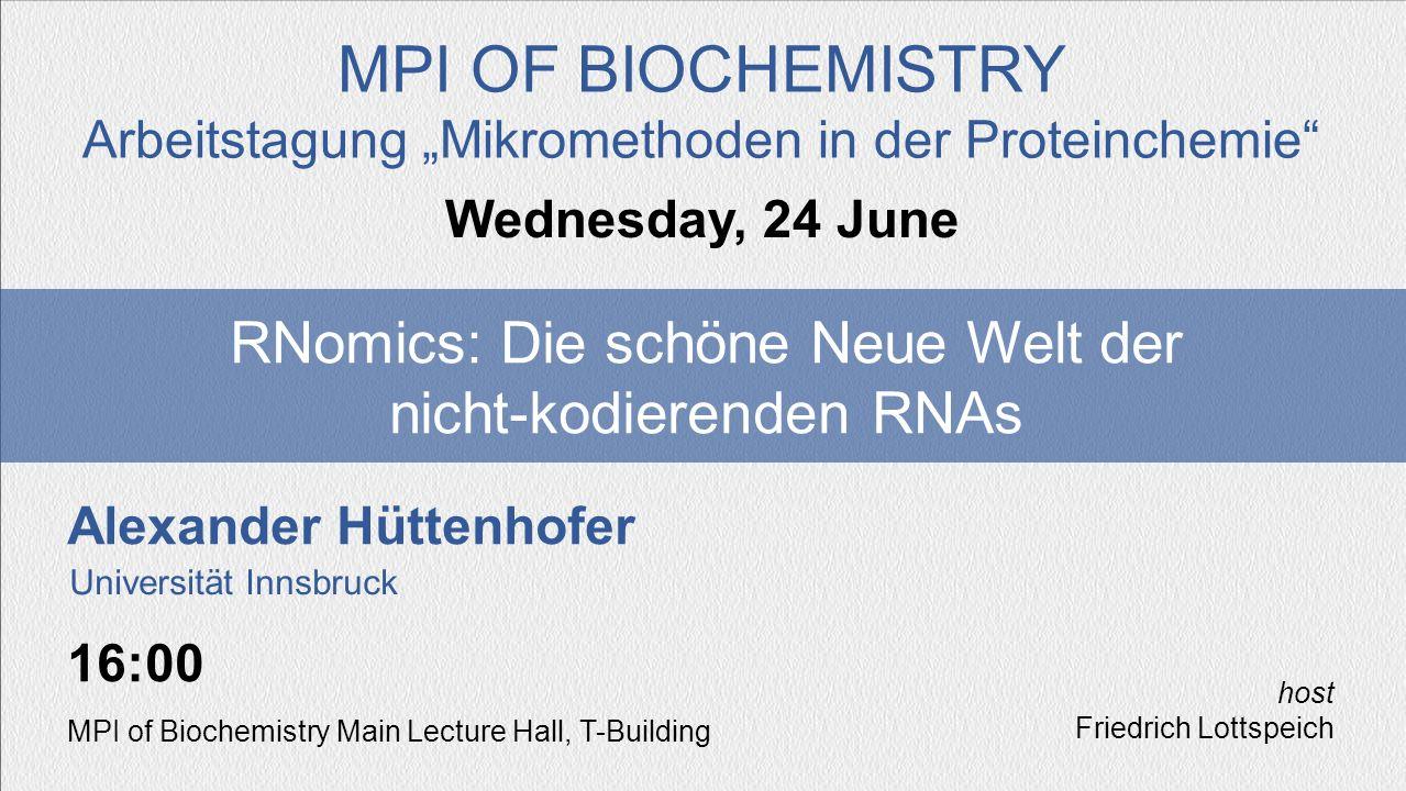 Alexander Hüttenhofer RNomics: Die schöne Neue Welt der nicht-kodierenden RNAs Wednesday, 24 June MPI OF BIOCHEMISTRY Arbeitstagung Mikromethoden in d