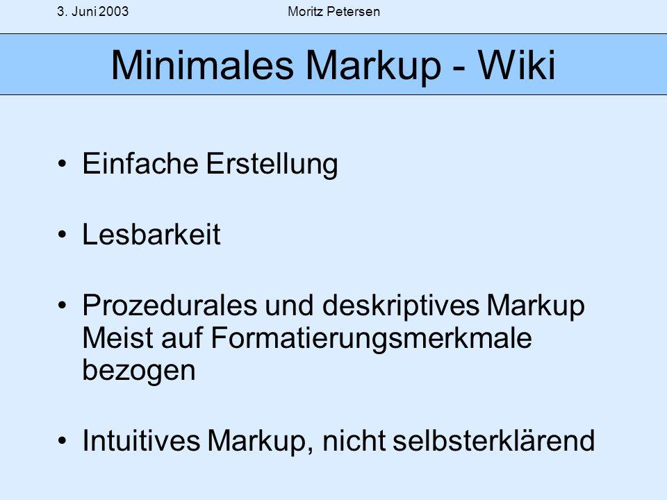 3. Juni 2003Moritz Petersen Minimales Markup - Wiki Einfache Erstellung Lesbarkeit Prozedurales und deskriptives Markup Meist auf Formatierungsmerkmal