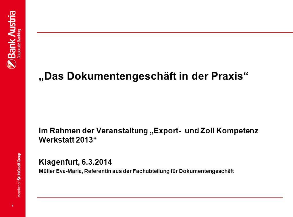 1 Das Dokumentengeschäft in der Praxis Im Rahmen der Veranstaltung Export- und Zoll Kompetenz Werkstatt 2013 Klagenfurt, 6.3.2014 Müller Eva-Maria, Re