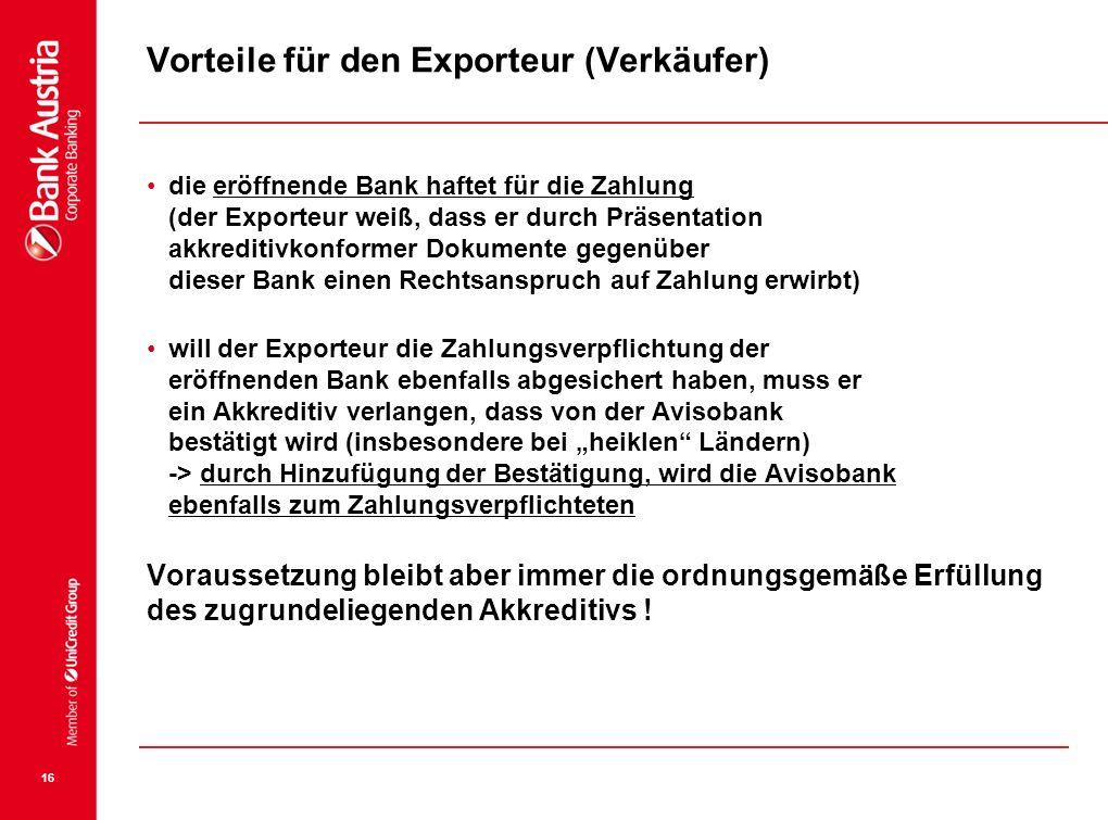 16 Vorteile für den Exporteur (Verkäufer) die eröffnende Bank haftet für die Zahlung (der Exporteur weiß, dass er durch Präsentation akkreditivkonform