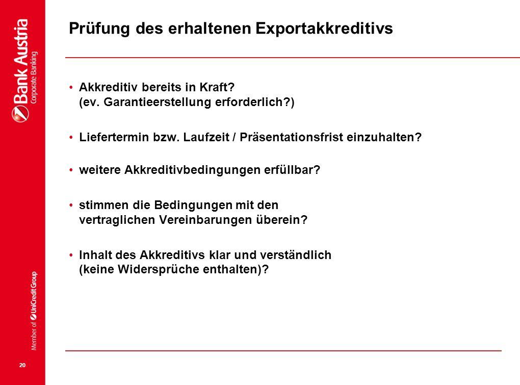 20 Prüfung des erhaltenen Exportakkreditivs Akkreditiv bereits in Kraft? (ev. Garantieerstellung erforderlich?) Liefertermin bzw. Laufzeit / Präsentat