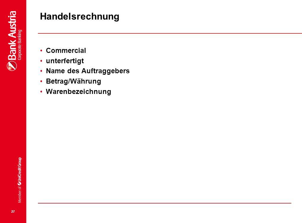 27 Handelsrechnung Commercial unterfertigt Name des Auftraggebers Betrag/Währung Warenbezeichnung