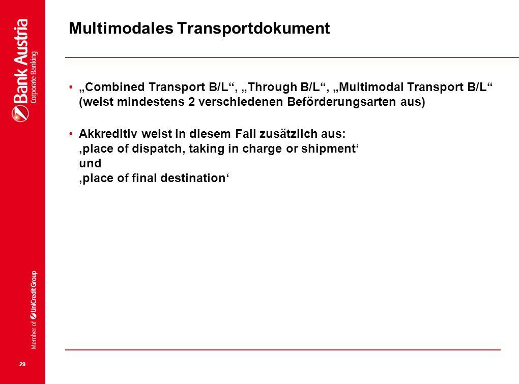 29 Multimodales Transportdokument Combined Transport B/L, Through B/L, Multimodal Transport B/L (weist mindestens 2 verschiedenen Beförderungsarten au
