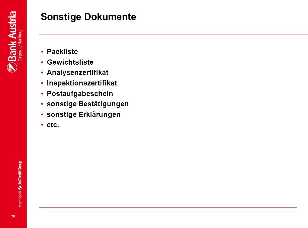 36 Sonstige Dokumente Packliste Gewichtsliste Analysenzertifikat Inspektionszertifikat Postaufgabeschein sonstige Bestätigungen sonstige Erklärungen e