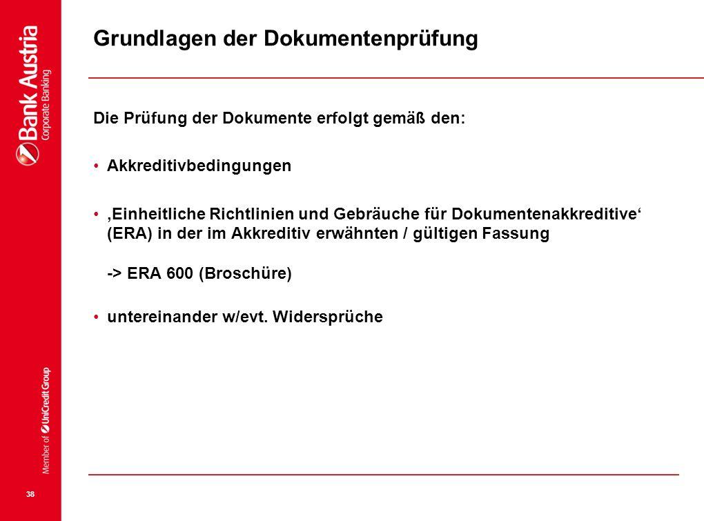 38 Grundlagen der Dokumentenprüfung Die Prüfung der Dokumente erfolgt gemäß den: Akkreditivbedingungen Einheitliche Richtlinien und Gebräuche für Doku