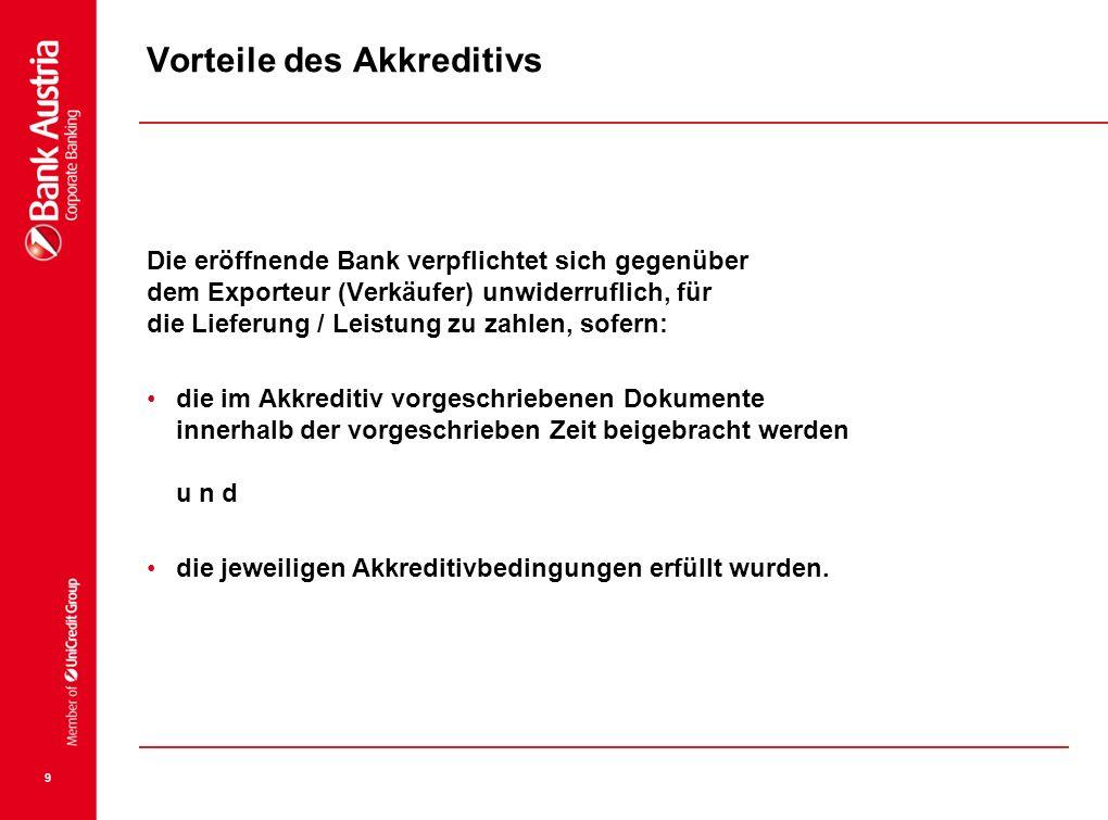 9 Vorteile des Akkreditivs Die eröffnende Bank verpflichtet sich gegenüber dem Exporteur (Verkäufer) unwiderruflich, für die Lieferung / Leistung zu z