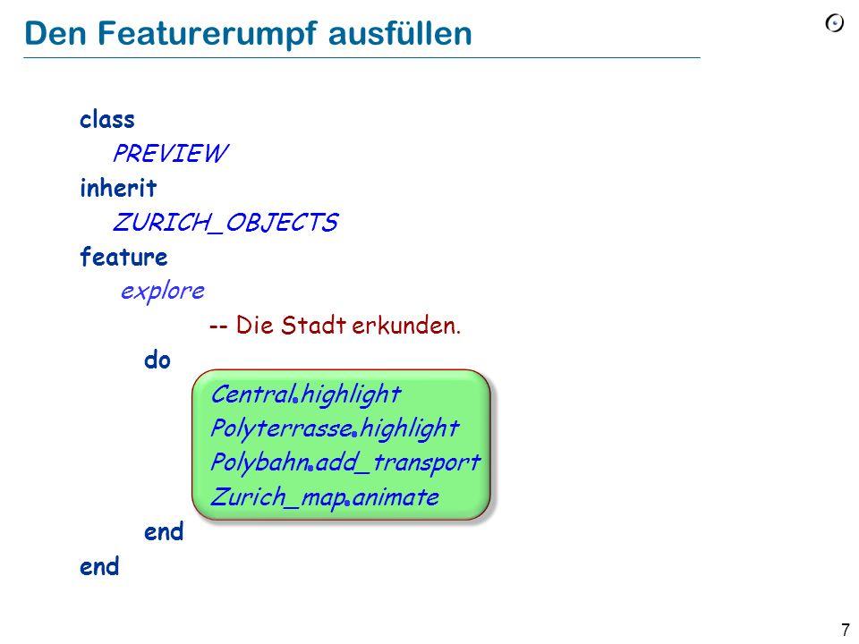 7 class PREVIEW inherit ZURICH_OBJECTS feature explore -- Die Stadt erkunden.
