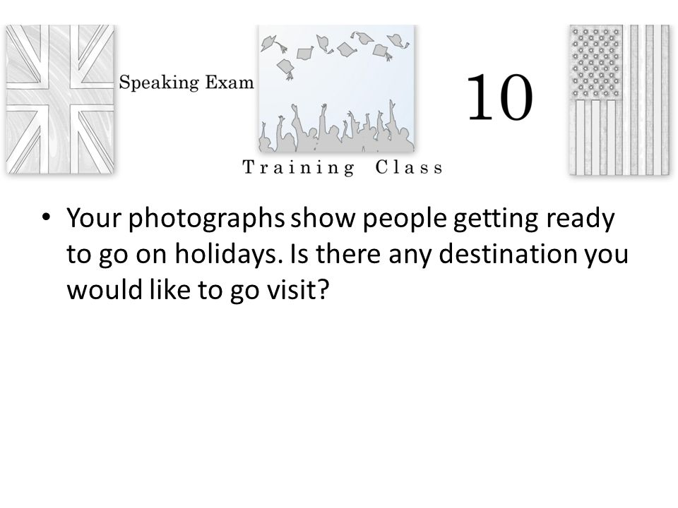 Your photographs show people getting ready to go on holidays. Is there any destination you would like to go visit?