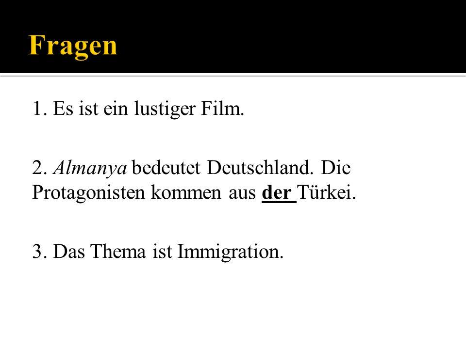 1. Es ist ein lustiger Film. 2. Almanya bedeutet Deutschland.