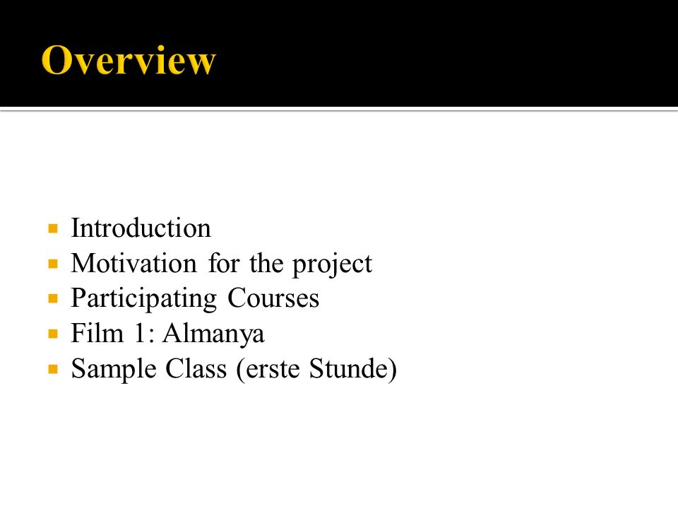 Introduction Motivation for the project Participating Courses Film 1: Almanya Sample Class (erste Stunde)