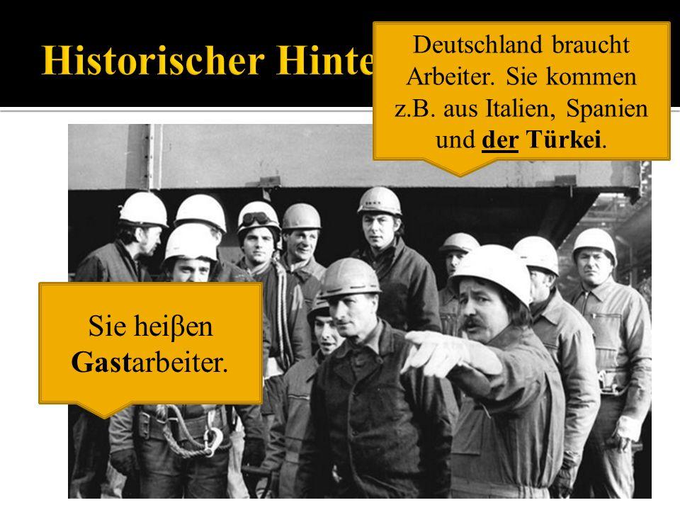 Deutschland braucht Arbeiter.Sie kommen z.B. aus Italien, Spanien und der Türkei.