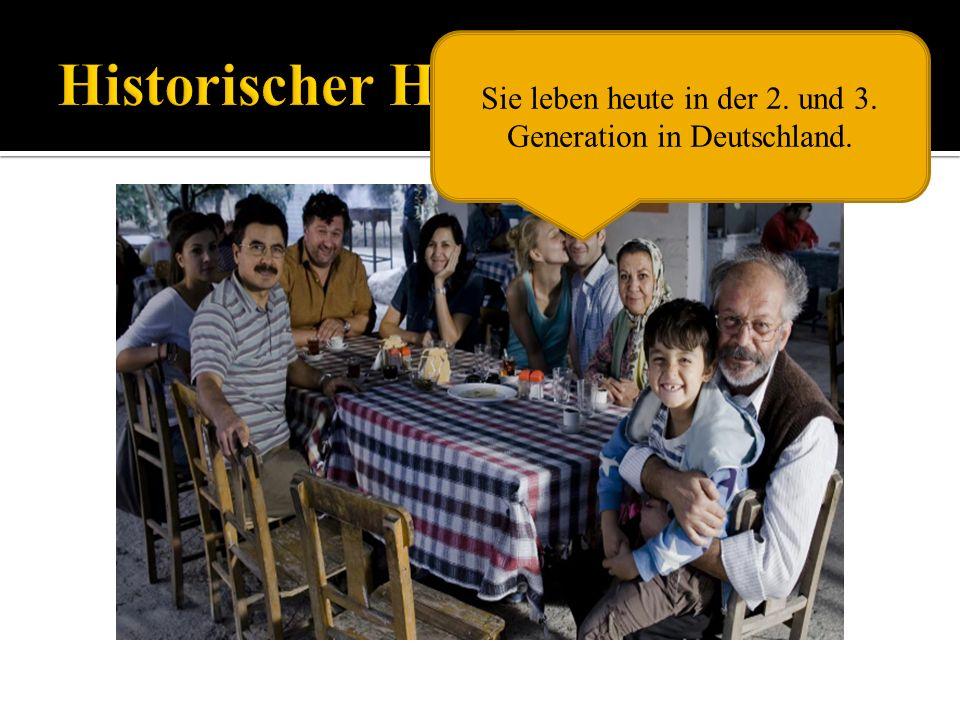 Sie leben heute in der 2. und 3. Generation in Deutschland.