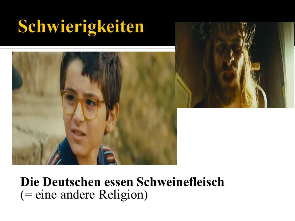 Die Deutschen essen Schweinefleisch (= eine andere Religion)
