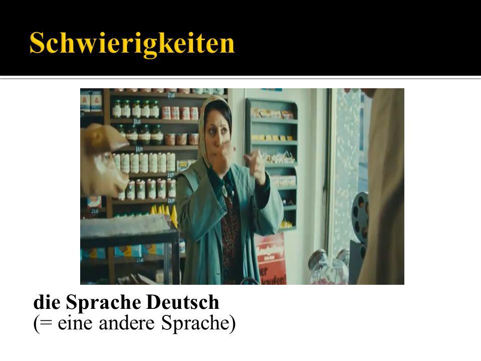 die Sprache Deutsch (= eine andere Sprache)