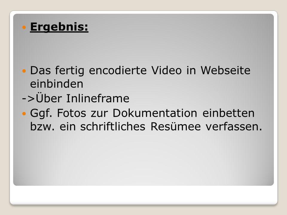 Ergebnis: Das fertig encodierte Video in Webseite einbinden ->Über Inlineframe Ggf.