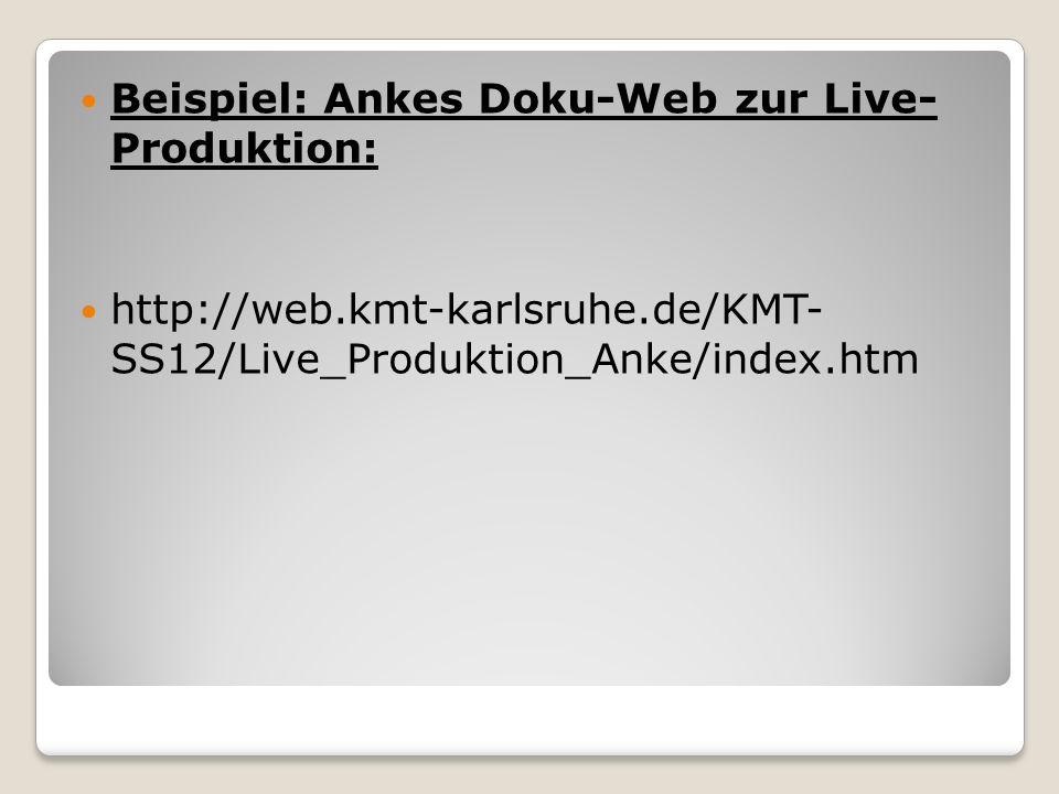 Beispiel: Ankes Doku-Web zur Live- Produktion: http://web.kmt-karlsruhe.de/KMT- SS12/Live_Produktion_Anke/index.htm