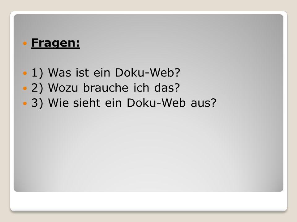 Fragen: 1) Was ist ein Doku-Web? 2) Wozu brauche ich das? 3) Wie sieht ein Doku-Web aus?