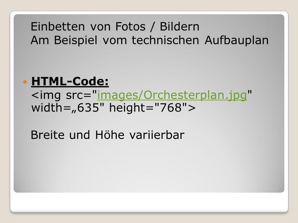 Einbetten von Fotos / Bildern Am Beispiel vom technischen Aufbauplan HTML-Code: images/Orchesterplan.jpg Breite und Höhe variierbar