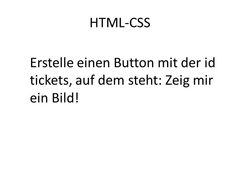HTML-CSS Erstelle einen Button mit der id tickets, auf dem steht: Zeig mir ein Bild!