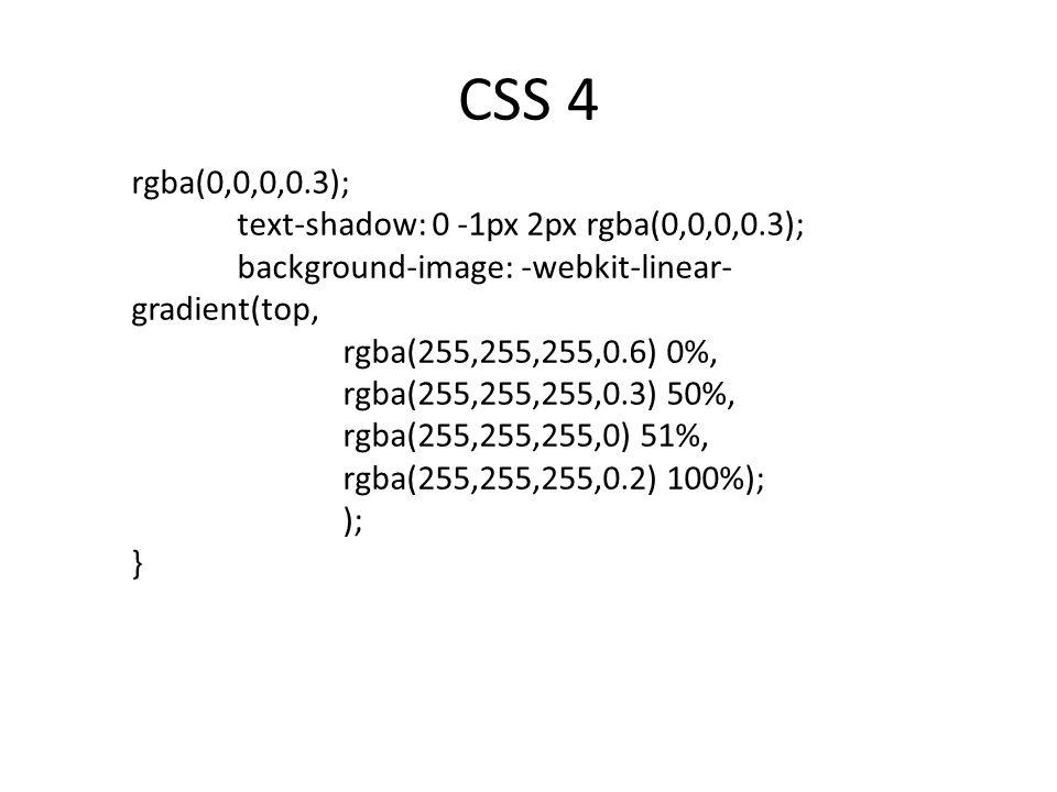 CSS 4 rgba(0,0,0,0.3); text-shadow: 0 -1px 2px rgba(0,0,0,0.3); background-image: -webkit-linear- gradient(top, rgba(255,255,255,0.6) 0%, rgba(255,255,255,0.3) 50%, rgba(255,255,255,0) 51%, rgba(255,255,255,0.2) 100%); ); }