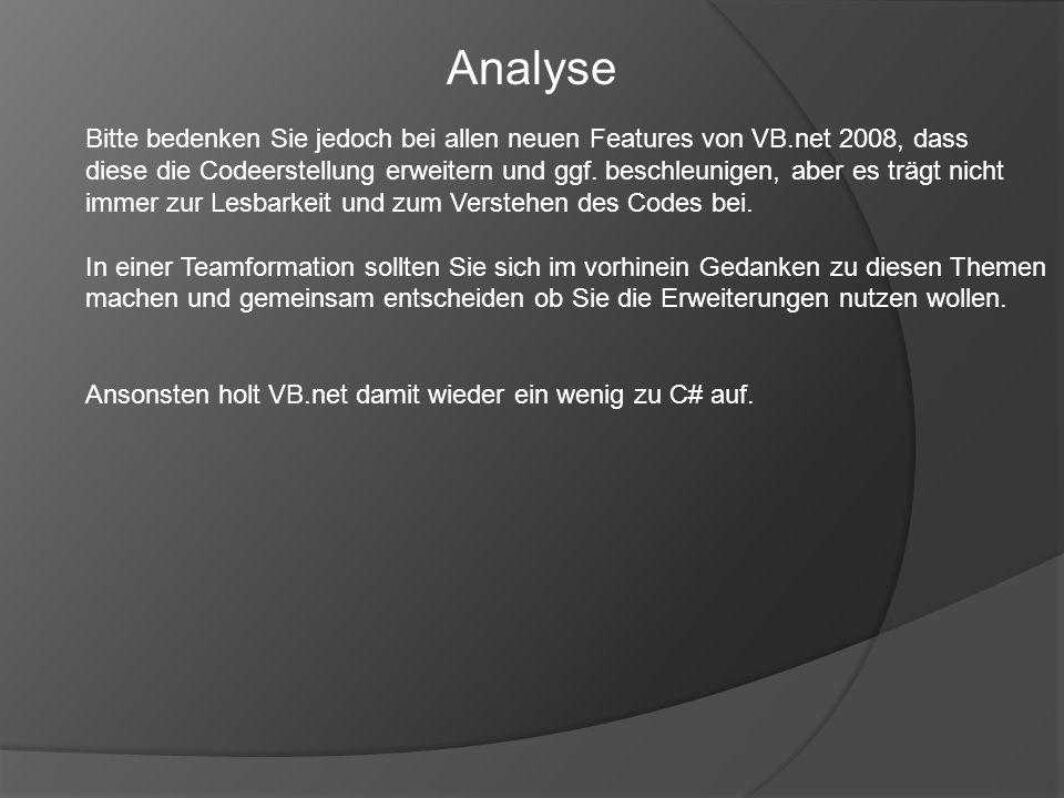 Bitte bedenken Sie jedoch bei allen neuen Features von VB.net 2008, dass diese die Codeerstellung erweitern und ggf. beschleunigen, aber es trägt nich